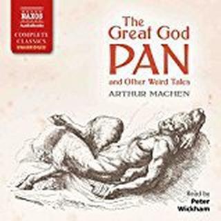 Arthur Machen: The Great God Pan and Other Weird Tales [Peter Wickham] [Naxos Audiobooks: NA0301]